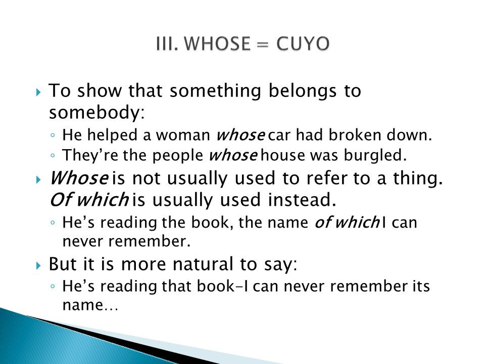 III. WHOSE = CUYO To show that something belongs to somebody: