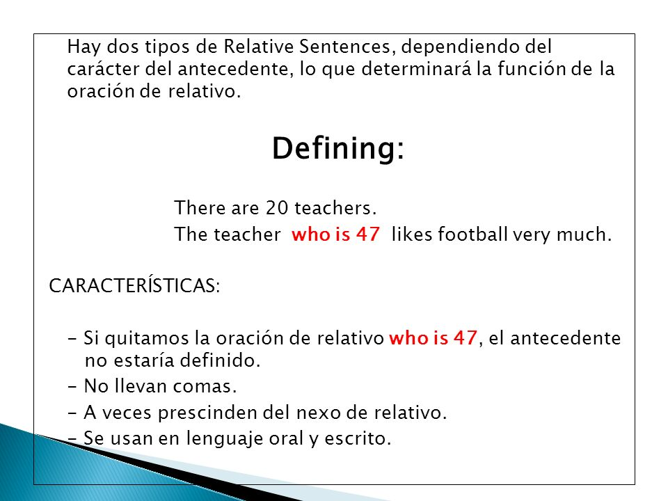 Hay dos tipos de Relative Sentences, dependiendo del carácter del antecedente, lo que determinará la función de la oración de relativo.