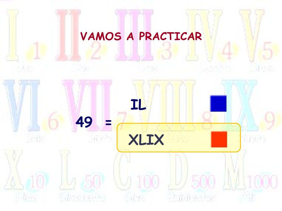 VAMOS A PRACTICAR IL 49 = XLIX