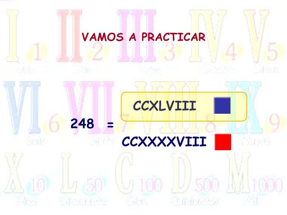 VAMOS A PRACTICAR CCXLVIII 248 = CCXXXXVIII