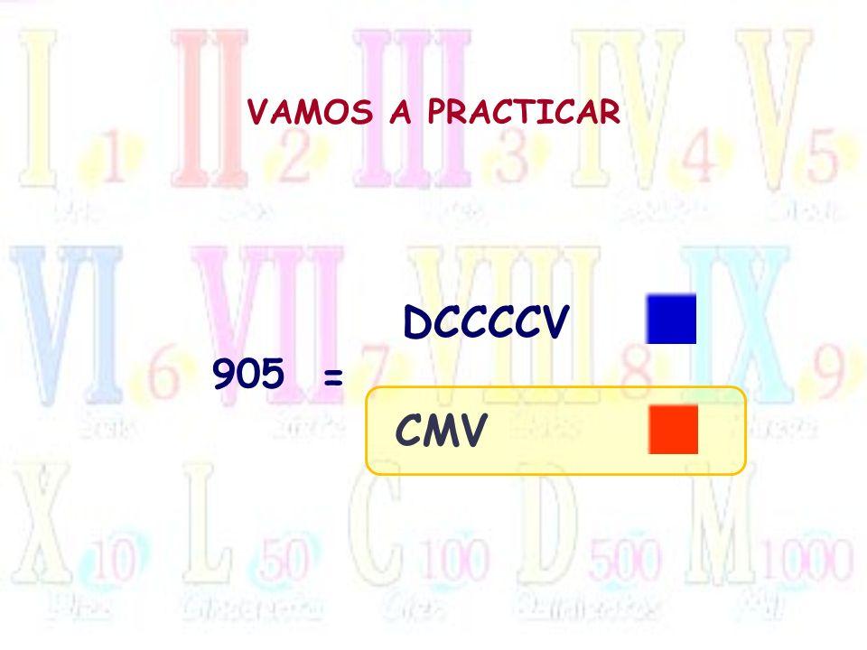 VAMOS A PRACTICAR DCCCCV 905 = CMV