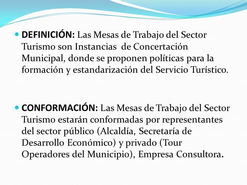 DEFINICIÓN: Las Mesas de Trabajo del Sector Turismo son Instancias de Concertación Municipal, donde se proponen políticas para la formación y estandarización del Servicio Turístico.