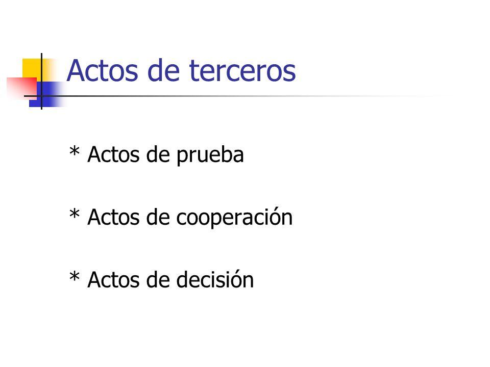 Actos de terceros * Actos de prueba * Actos de cooperación