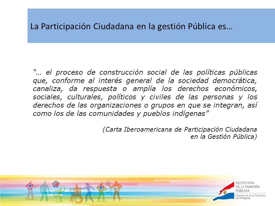 La Participación Ciudadana en la gestión Pública es…