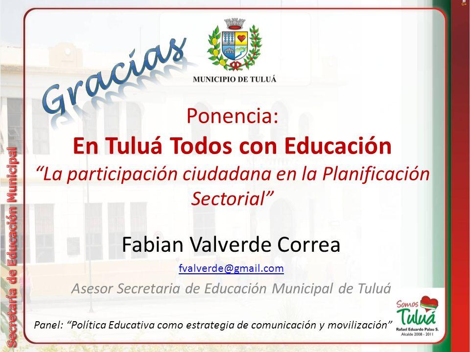 Gracias Ponencia: En Tuluá Todos con Educación La participación ciudadana en la Planificación Sectorial