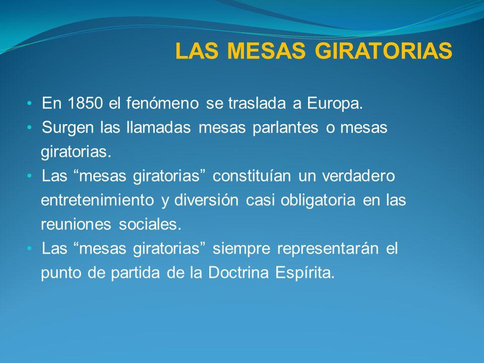 LAS MESAS GIRATORIAS En 1850 el fenómeno se traslada a Europa.