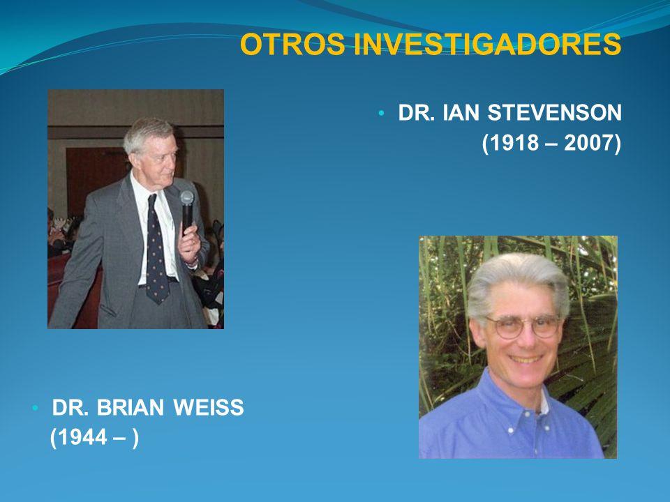 OTROS INVESTIGADORES DR. IAN STEVENSON (1918 – 2007) DR. BRIAN WEISS
