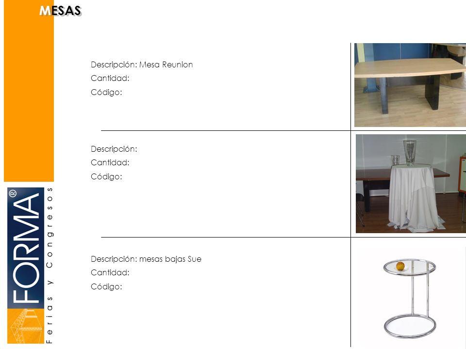 MESAS Descripción: Mesa Reunion Cantidad: Código: Descripción: