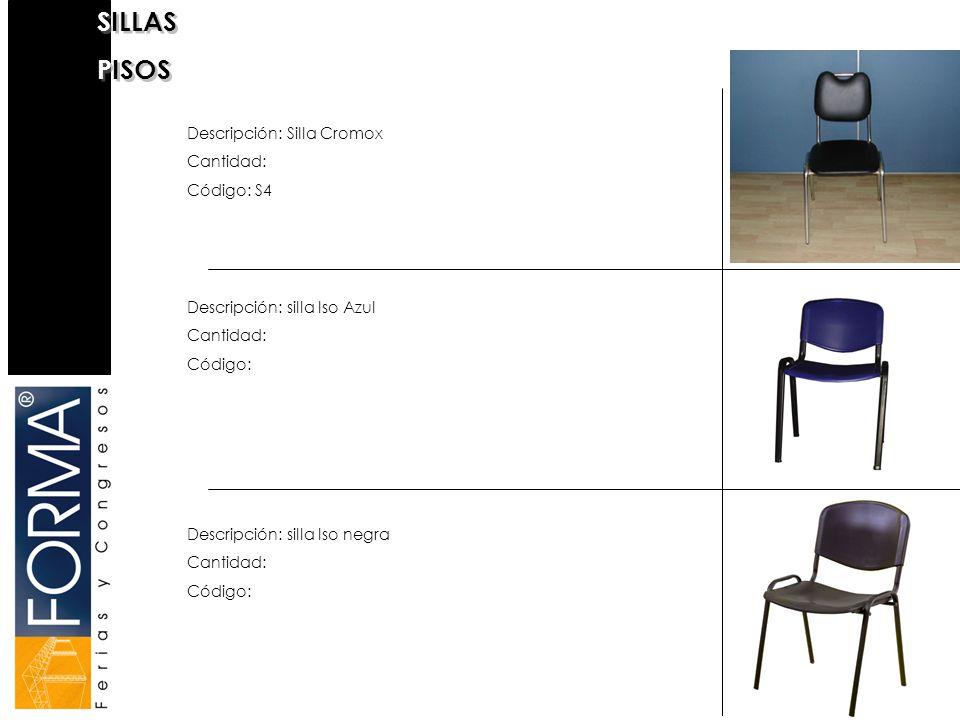 SILLAS PISOS Descripción: Silla Cromox Cantidad: Código: S4