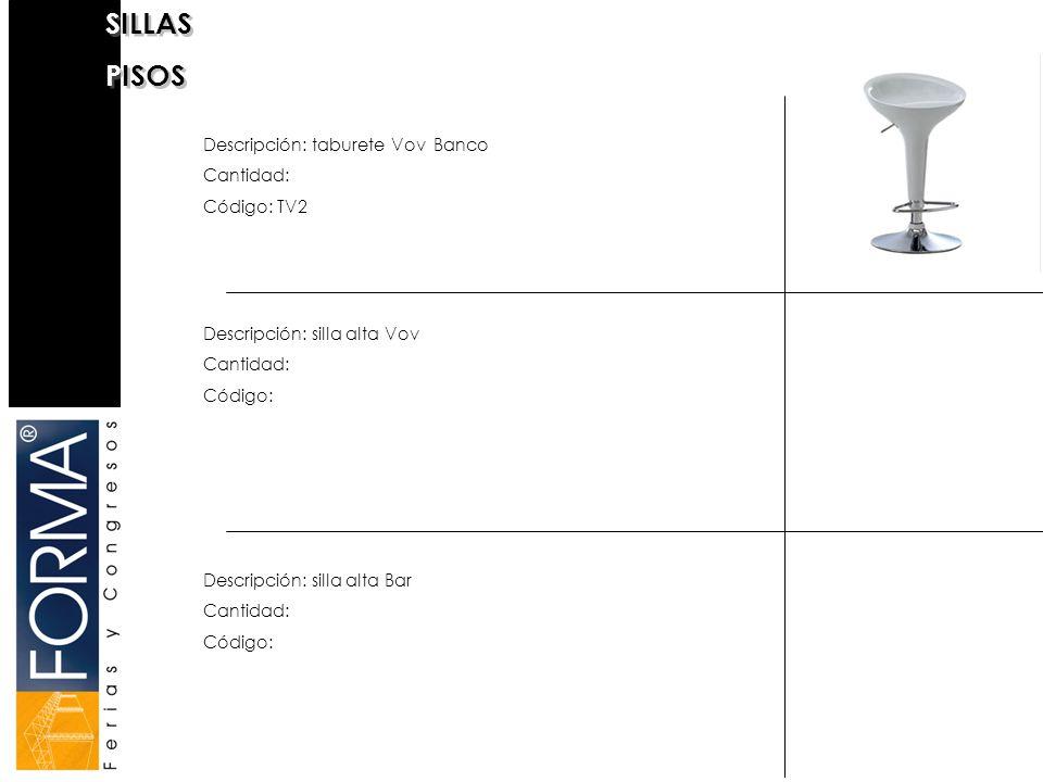 SILLAS PISOS Descripción: taburete Vov Banco Cantidad: Código: TV2