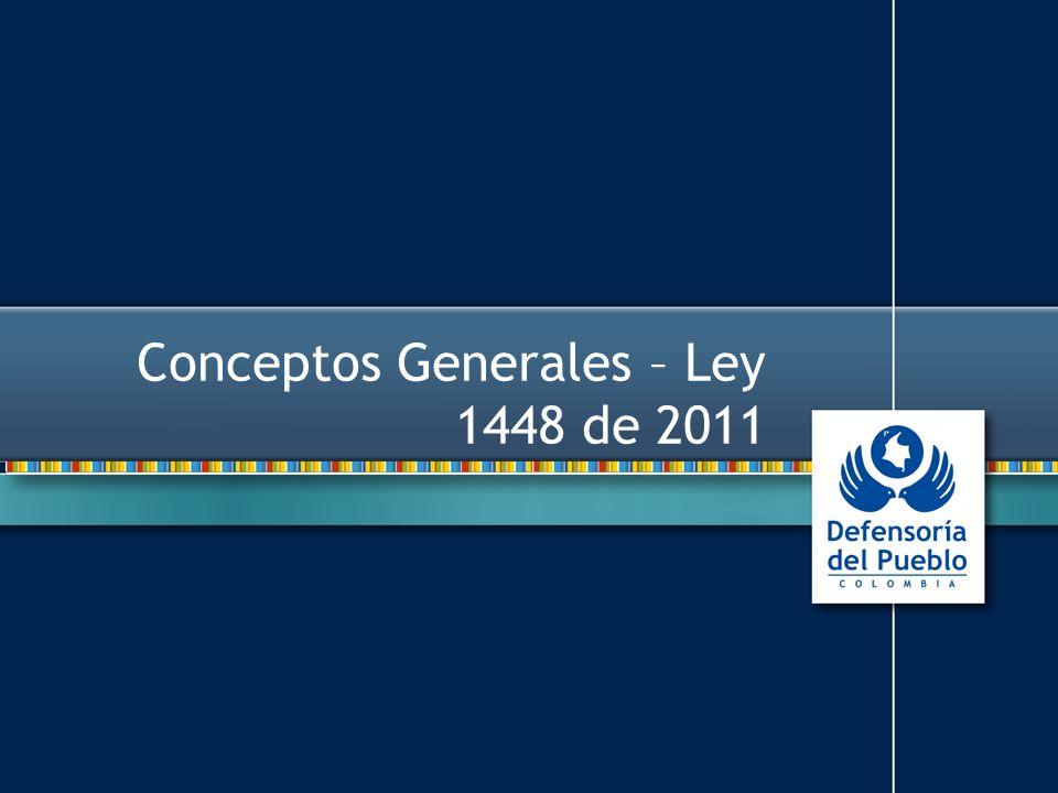 Conceptos Generales – Ley 1448 de 2011