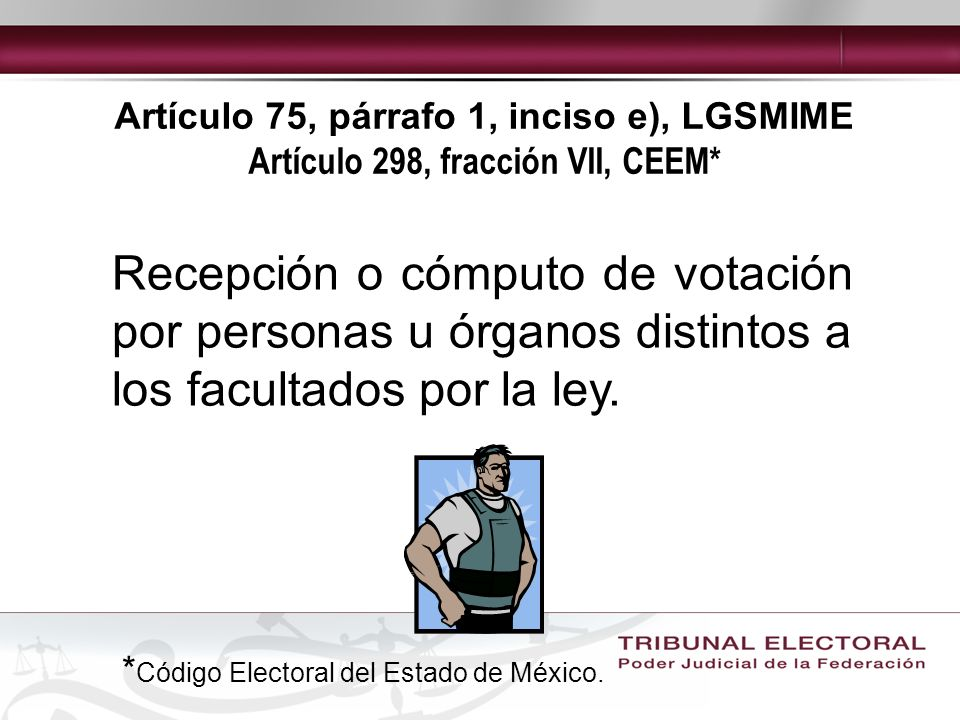 Artículo 75, párrafo 1, inciso e), LGSMIME Artículo 298, fracción VII, CEEM*
