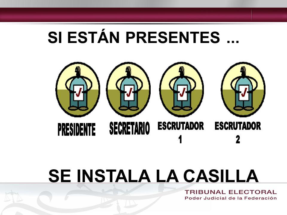 SE INSTALA LA CASILLA SI ESTÁN PRESENTES ... SECRETARIO PRESIDENTE