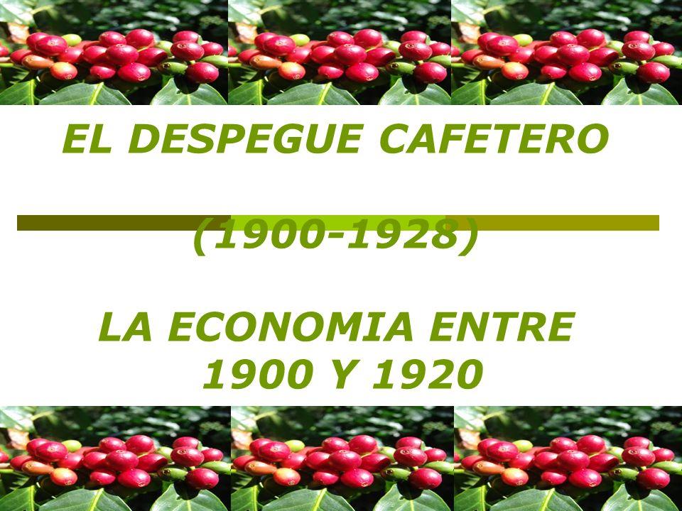 EL DESPEGUE CAFETERO (1900-1928) LA ECONOMIA ENTRE 1900 Y 1920