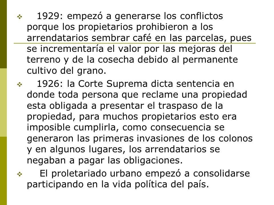 1929: empezó a generarse los conflictos porque los propietarios prohibieron a los arrendatarios sembrar café en las parcelas, pues se incrementaría el valor por las mejoras del terreno y de la cosecha debido al permanente cultivo del grano.