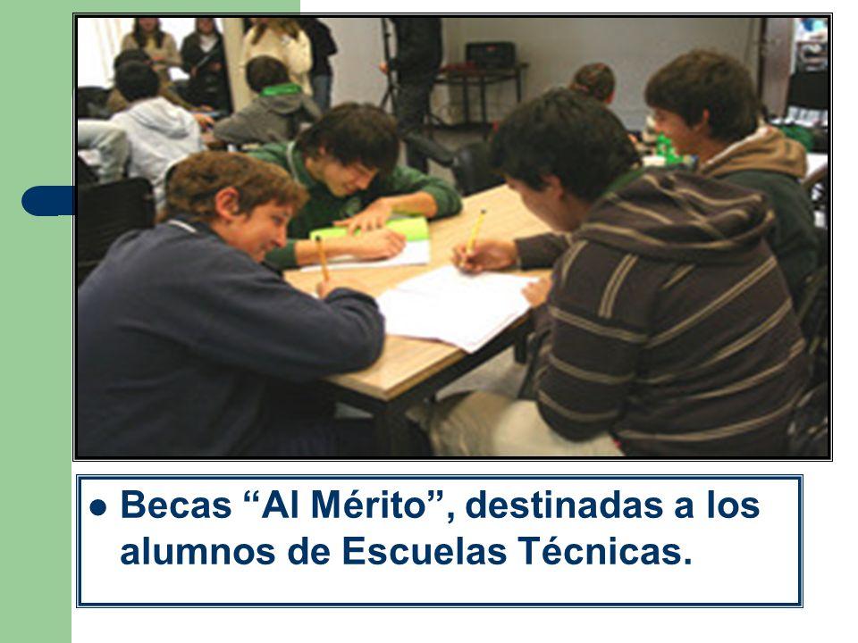 Becas Al Mérito , destinadas a los alumnos de Escuelas Técnicas.