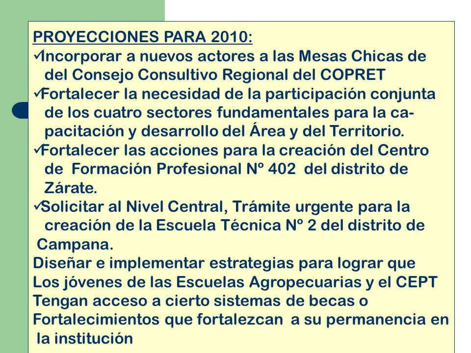 PROYECCIONES PARA 2010: Incorporar a nuevos actores a las Mesas Chicas de. del Consejo Consultivo Regional del COPRET.