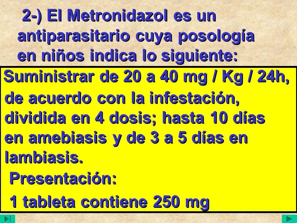 2-) El Metronidazol es un antiparasitario cuya posología en niños indica lo siguiente: