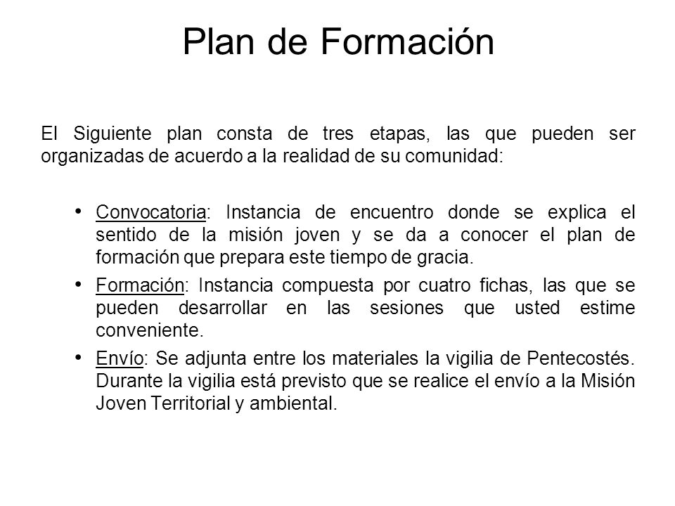 Plan de Formación El Siguiente plan consta de tres etapas, las que pueden ser organizadas de acuerdo a la realidad de su comunidad: