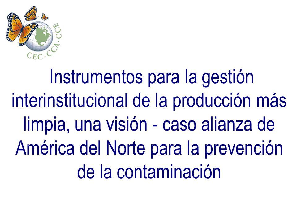 Instrumentos para la gestión interinstitucional de la producción más limpia, una visión - caso alianza de América del Norte para la prevención de la contaminación