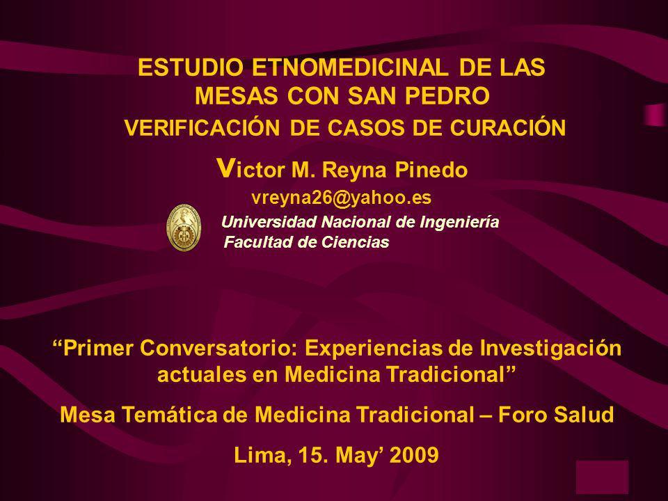 ESTUDIO ETNOMEDICINAL DE LAS MESAS CON SAN PEDRO VERIFICACIÓN DE CASOS DE CURACIÓN victor M. Reyna Pinedo vreyna26@yahoo.es