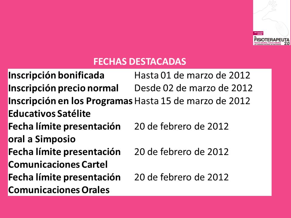 FECHAS DESTACADAS Inscripción bonificada. Hasta 01 de marzo de 2012. Desde 02 de marzo de 2012. Inscripción precio normal