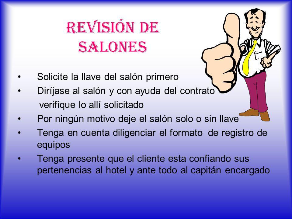 REVISIÓN DE SALONES Solicite la llave del salón primero