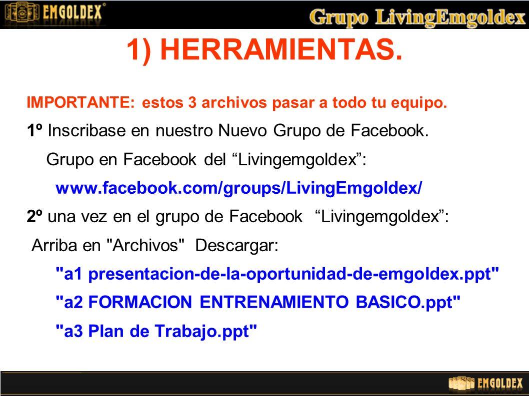 1) HERRAMIENTAS. 1º Inscribase en nuestro Nuevo Grupo de Facebook.