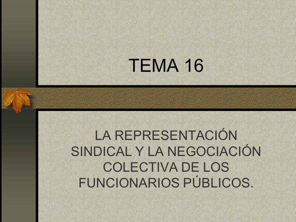 TEMA 16 LA REPRESENTACIÓN SINDICAL Y LA NEGOCIACIÓN COLECTIVA DE LOS FUNCIONARIOS PÚBLICOS.