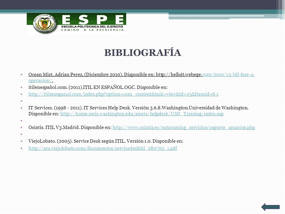 BIBLIOGRAFÍA Ocean Mist, Adrian Perez, (Diciembre 2010). Disponible en: http://helloit.webege.com/2010/12/itil-fase-4- operacion/.
