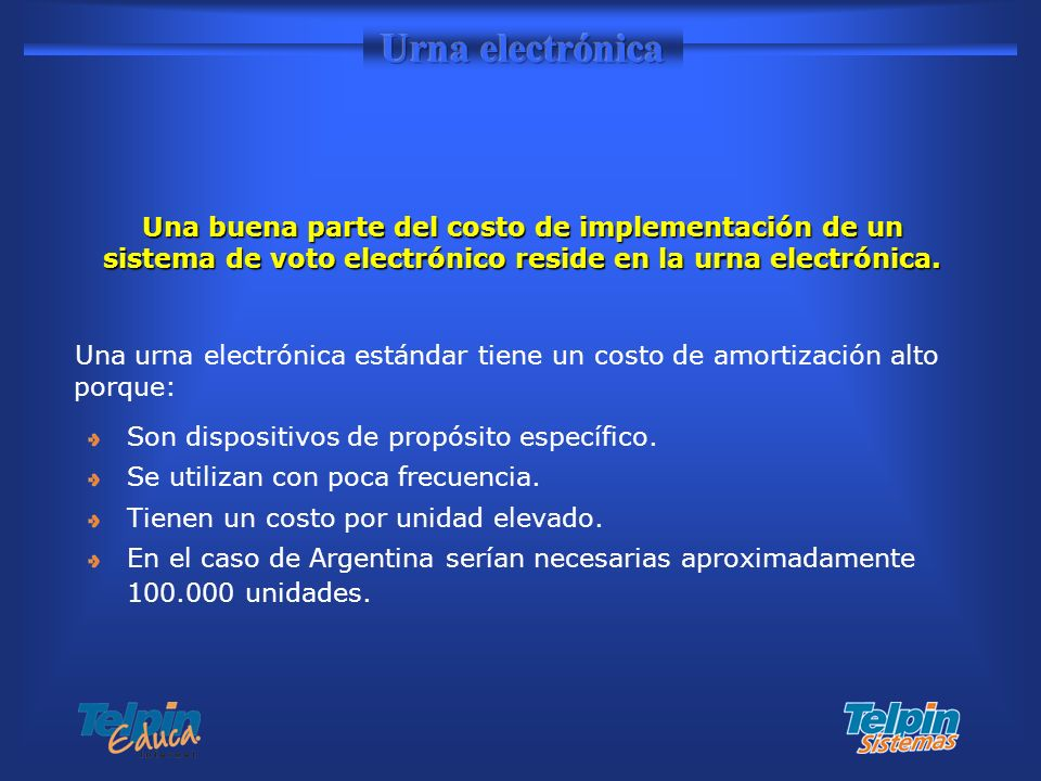 Urna electrónica Una buena parte del costo de implementación de un sistema de voto electrónico reside en la urna electrónica.
