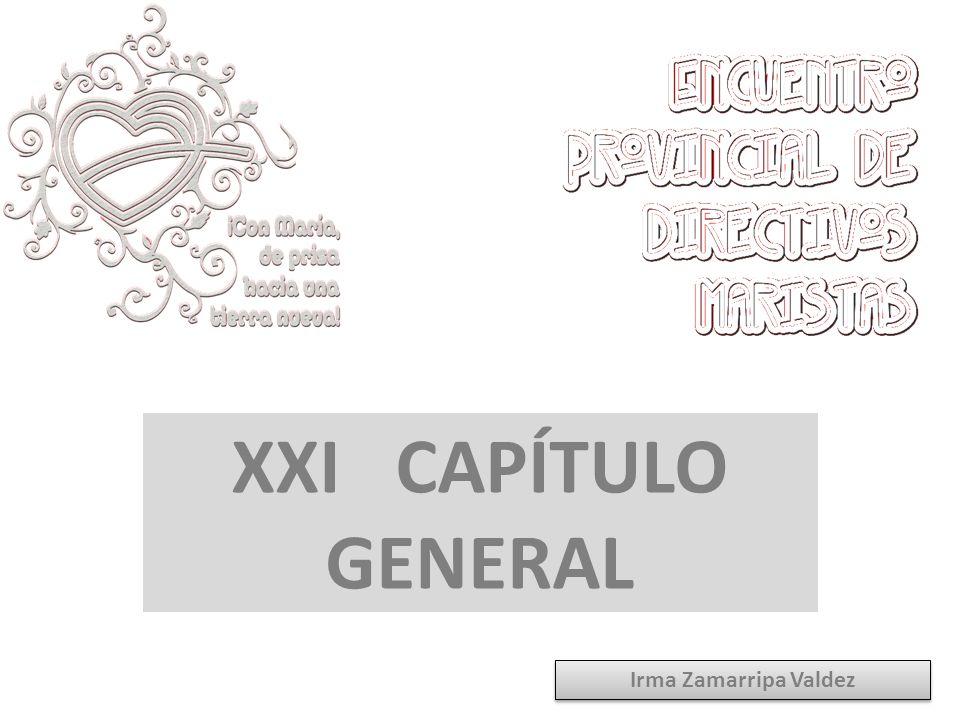 XXI CAPÍTULO GENERAL Irma Zamarripa Valdez