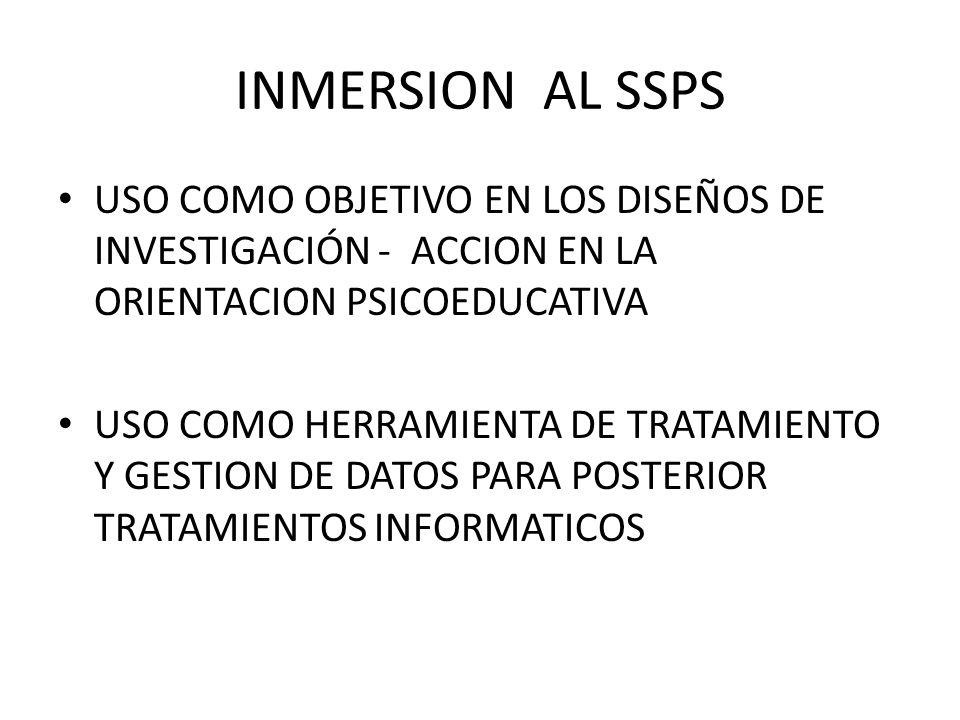 INMERSION AL SSPS USO COMO OBJETIVO EN LOS DISEÑOS DE INVESTIGACIÓN - ACCION EN LA ORIENTACION PSICOEDUCATIVA.