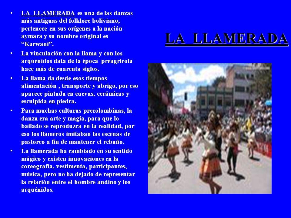 LA LLAMERADA es una de las danzas más antiguas del folklore boliviano, pertenece en sus orígenes a la nación aymara y su nombre original es Karwani .