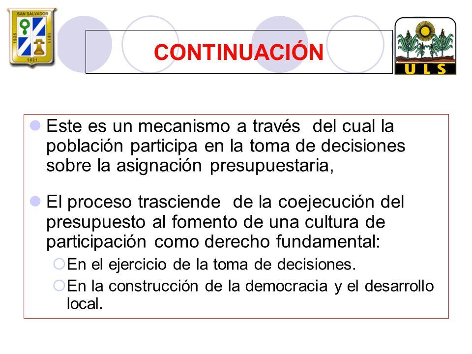 CONTINUACIÓN Este es un mecanismo a través del cual la población participa en la toma de decisiones sobre la asignación presupuestaria,