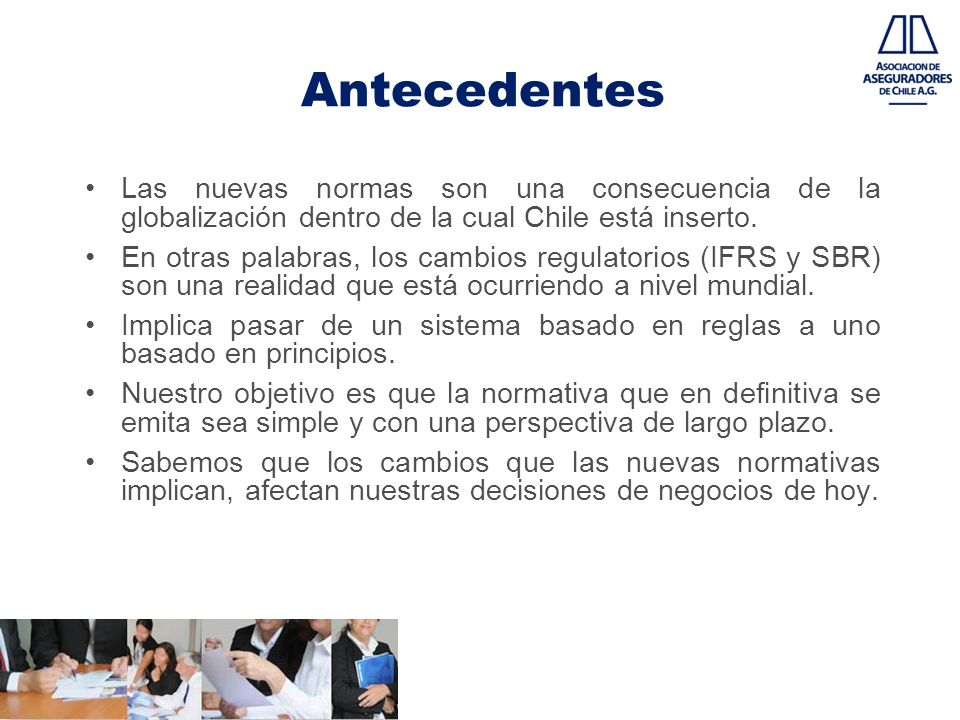 Antecedentes Las nuevas normas son una consecuencia de la globalización dentro de la cual Chile está inserto.