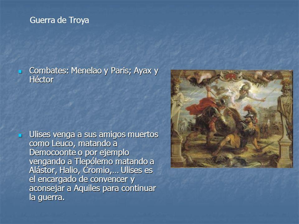 Guerra de Troya Combates: Menelao y Paris; Ayax y Héctor.
