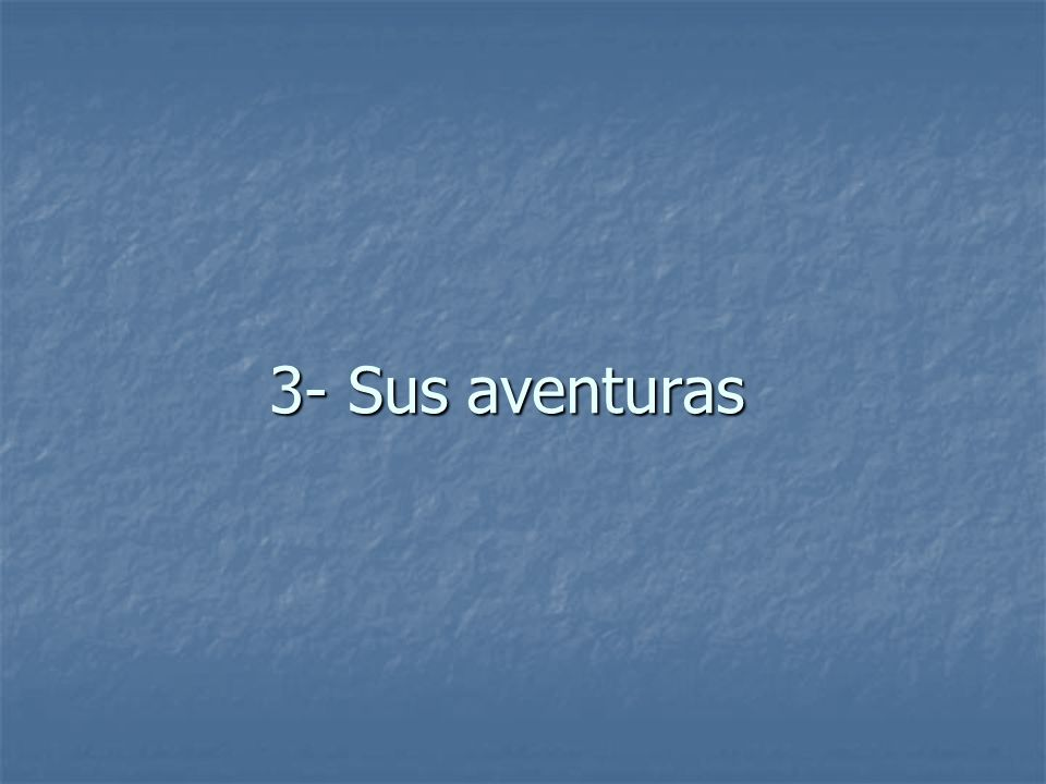 3- Sus aventuras