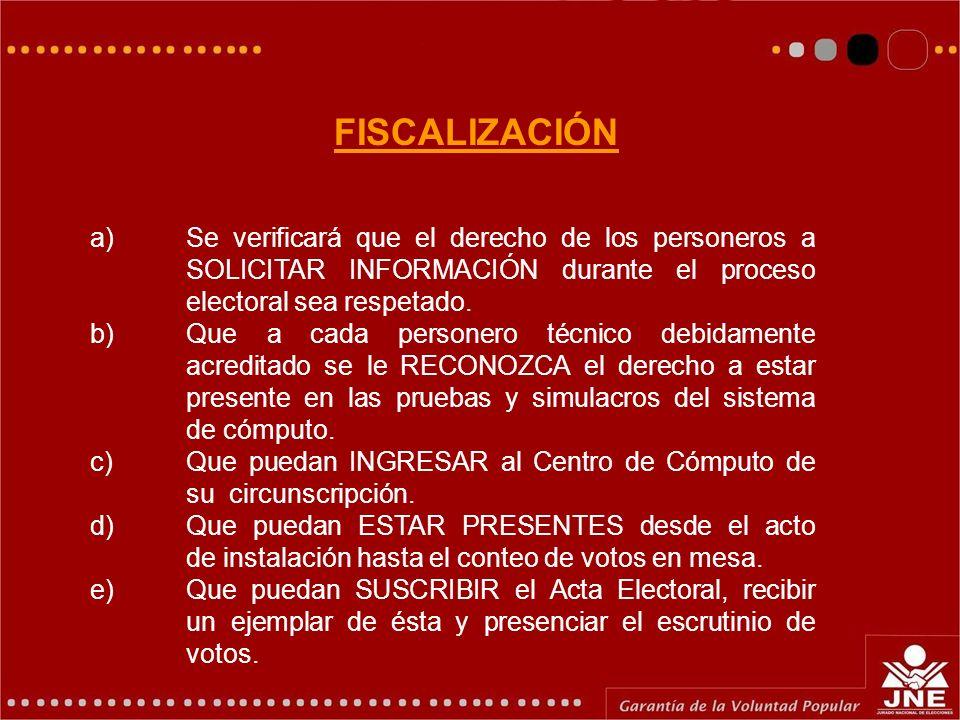 FISCALIZACIÓN a) Se verificará que el derecho de los personeros a SOLICITAR INFORMACIÓN durante el proceso electoral sea respetado.