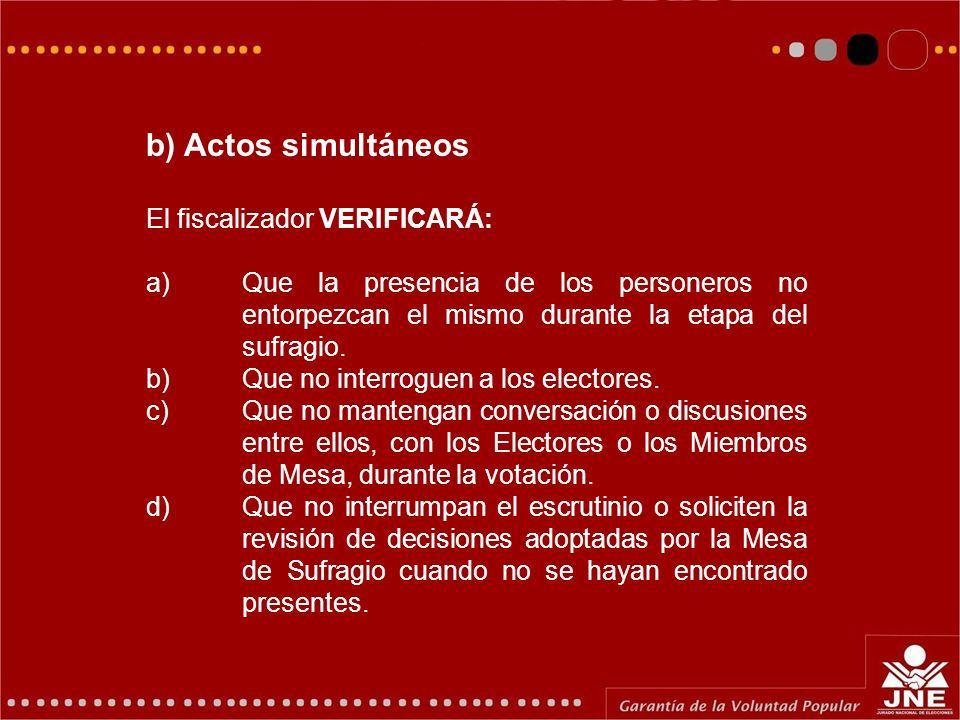b) Actos simultáneos El fiscalizador VERIFICARÁ: