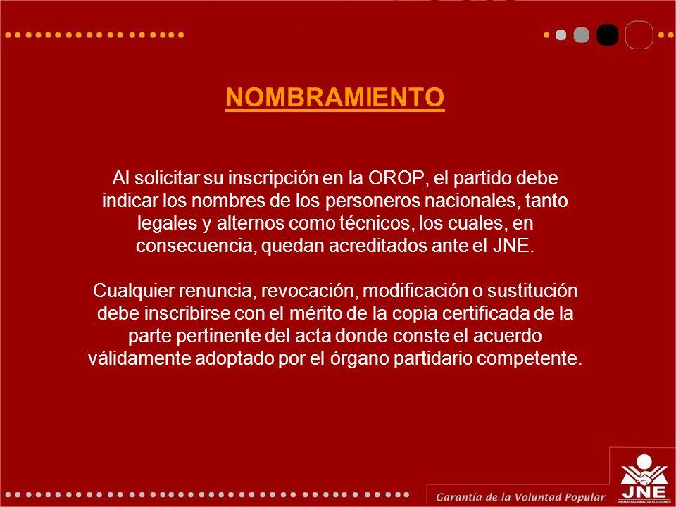NOMBRAMIENTO Al solicitar su inscripción en la OROP, el partido debe indicar los nombres de los personeros nacionales, tanto legales y alternos como técnicos, los cuales, en consecuencia, quedan acreditados ante el JNE.
