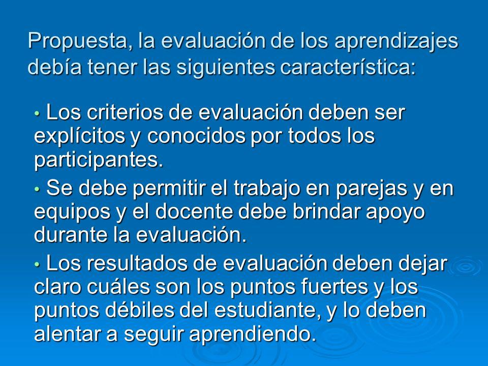 Propuesta, la evaluación de los aprendizajes debía tener las siguientes característica: