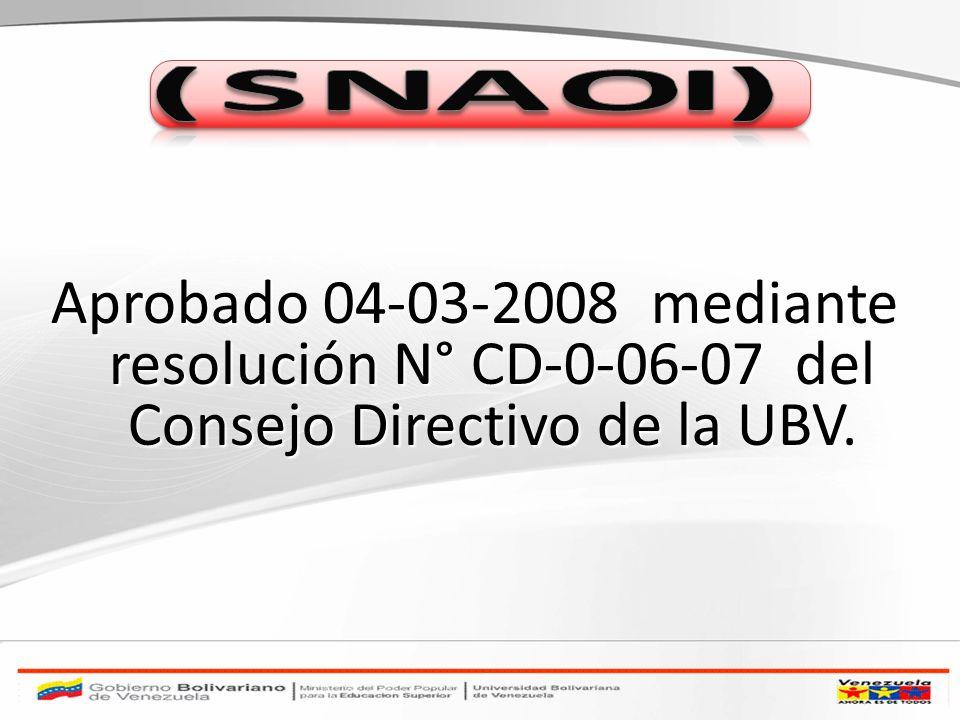 (SNAOI) Aprobado 04-03-2008 mediante resolución N° CD-0-06-07 del Consejo Directivo de la UBV.