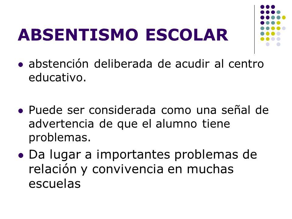 ABSENTISMO ESCOLAR abstención deliberada de acudir al centro educativo.