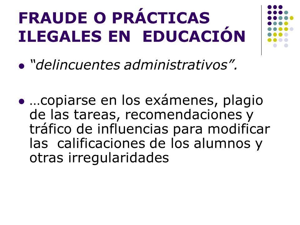 FRAUDE O PRÁCTICAS ILEGALES EN EDUCACIÓN