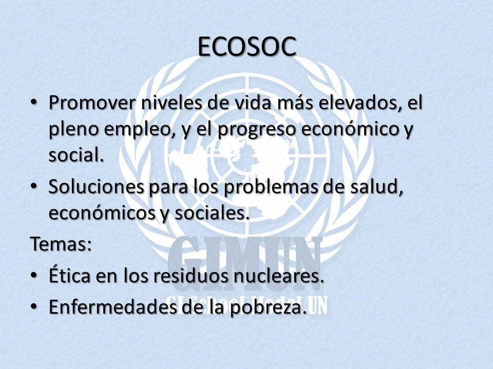 ECOSOC Promover niveles de vida más elevados, el pleno empleo, y el progreso económico y social.