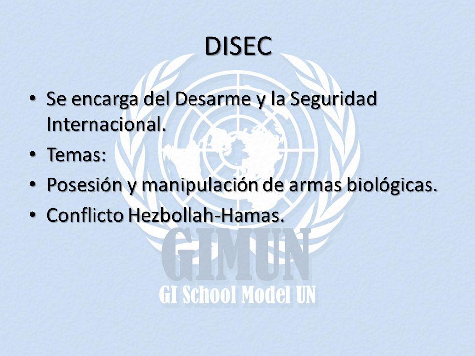 DISEC Se encarga del Desarme y la Seguridad Internacional. Temas: