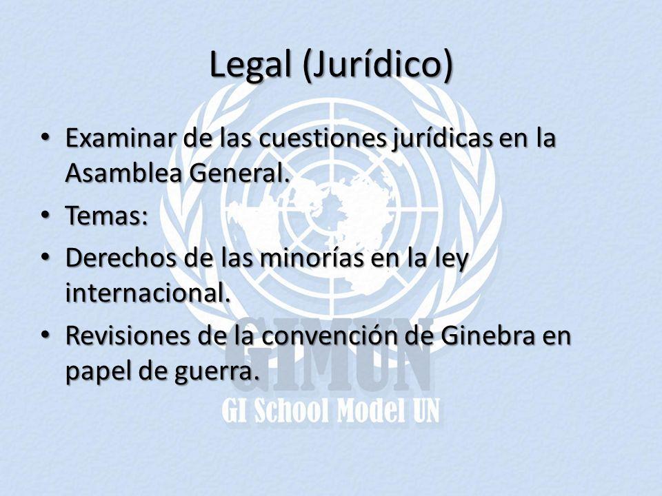 Legal (Jurídico) Examinar de las cuestiones jurídicas en la Asamblea General. Temas: Derechos de las minorías en la ley internacional.