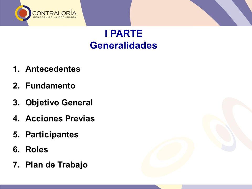 I PARTE Generalidades Antecedentes Fundamento Objetivo General