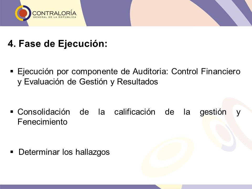 4. Fase de Ejecución: Ejecución por componente de Auditoria: Control Financiero y Evaluación de Gestión y Resultados.
